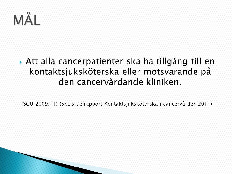  Att alla cancerpatienter ska ha tillgång till en kontaktsjuksköterska eller motsvarande på den cancervårdande kliniken. (SOU 2009:11) (SKL:s delrapp