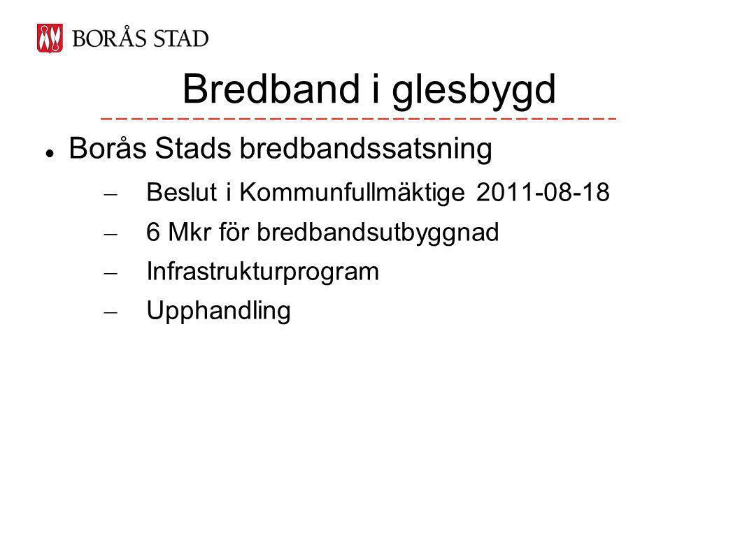Borås Stads bredbandssatsning – Beslut i Kommunfullmäktige 2011-08-18 – 6 Mkr för bredbandsutbyggnad – Infrastrukturprogram – Upphandling Bredband i glesbygd