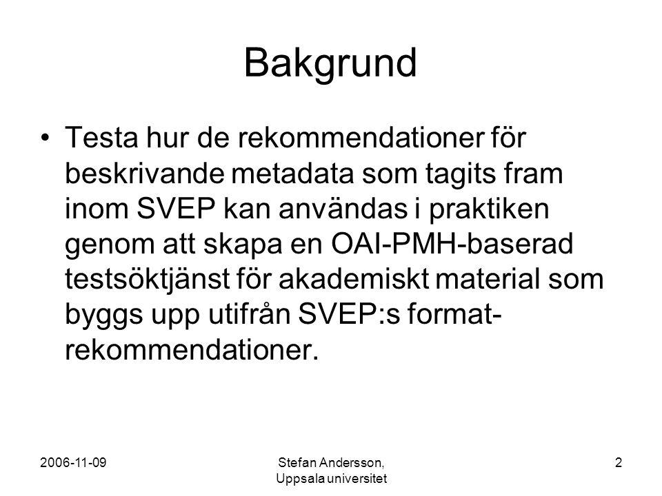 2006-11-09Stefan Andersson, Uppsala universitet 3 Mål Projektet skall visa hur de olika system för elektronisk publicering som används av svenska universitet och högskolor i praktiken stödjer (eller kan anpassas till) de nationella rekommendationer som ges vilket i så fall gör det möjligt att bygga samlade söktjänster på ett nationellt plan med mer avancerade funktioner som en gemensam ämneskategorisering eller kontrollerade namnformer.