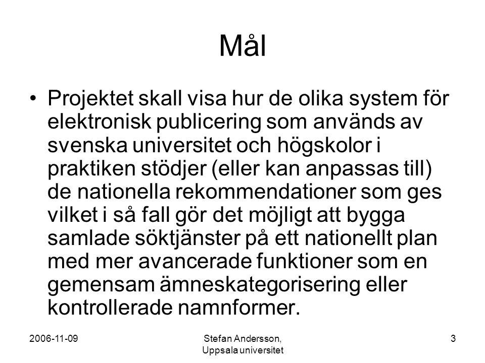 2006-11-09Stefan Andersson, Uppsala universitet 4 Innehåll Alla typer av vetenskapliga publikationer (artiklar, avhandlingar, rapporter osv.) som publiceras elektroniskt i Sverige.