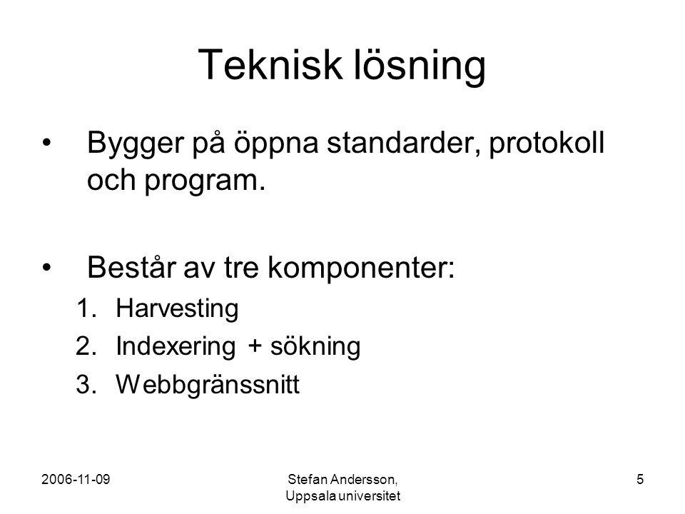 2006-11-09Stefan Andersson, Uppsala universitet 5 Teknisk lösning Bygger på öppna standarder, protokoll och program.