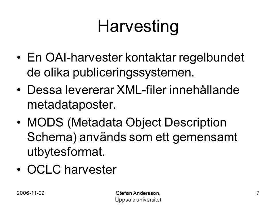 2006-11-09Stefan Andersson, Uppsala universitet 8 Indexering och sökning Indexeraren har två huvudfunktioner: 1.att söka igenom katalogen innehållande harvestade metadatafiler efter nya, redigerade eller borttagna poster.