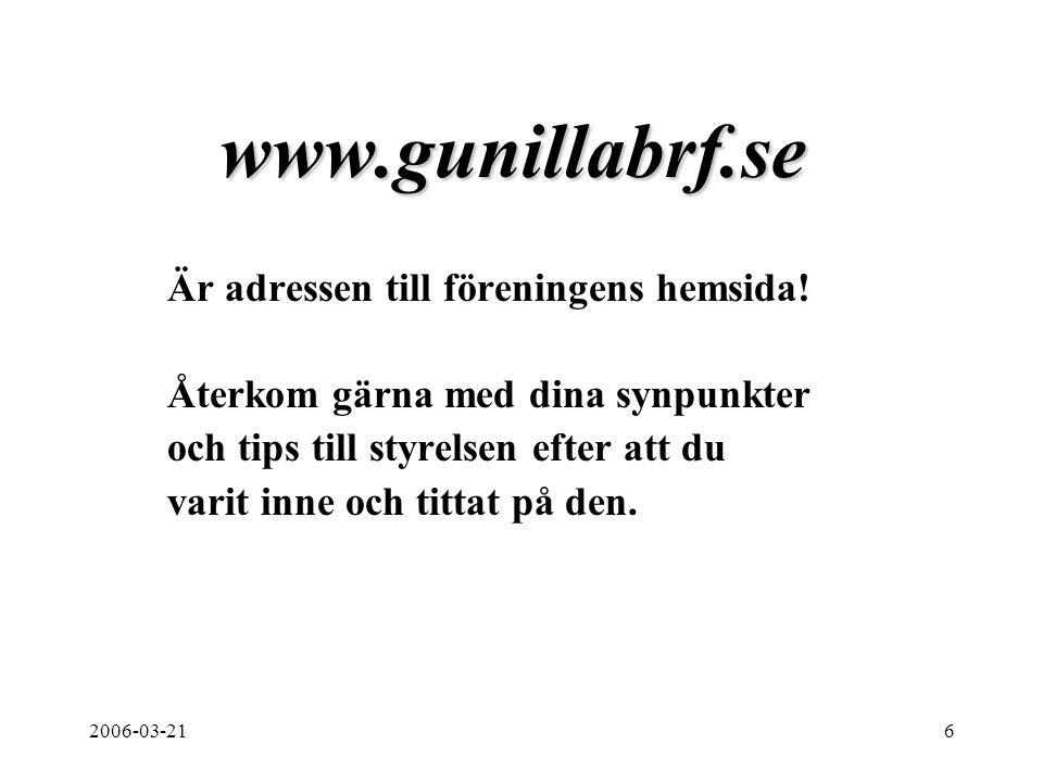 2006-03-216 www.gunillabrf.se Är adressen till föreningens hemsida! Återkom gärna med dina synpunkter och tips till styrelsen efter att du varit inne