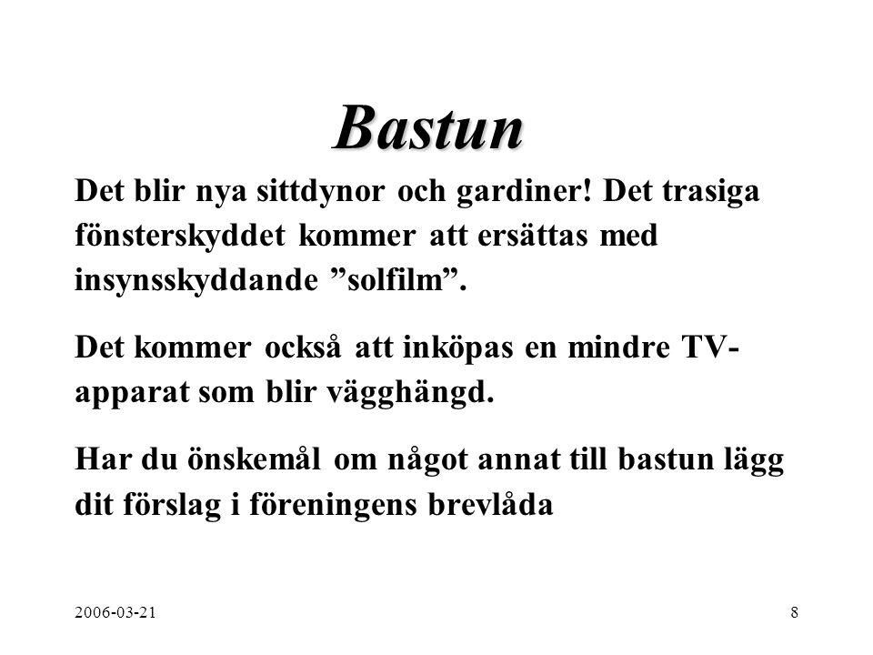 """2006-03-218 Bastun Det blir nya sittdynor och gardiner! Det trasiga fönsterskyddet kommer att ersättas med insynsskyddande """"solfilm"""". Det kommer också"""