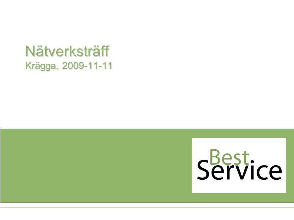 Krägga 091111 – syfte & mål 2  Fastställa nätverkets stadgar  Val av presidium och styrgrupp  Medlemmar  Finansiering  Samarbetspartners  Kick-off, benchmarking  Introduktion av BestService.se Nätverksträff, Krägga 2009-11-11