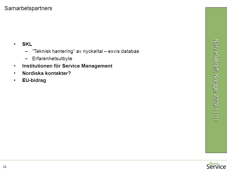 24 Nätverksträff, Krägga 2009-11-11 SKL – Teknisk hantering av nyckeltal – exvis databas –Erfarenhetsutbyte Institutionen för Service Management Nordiska kontakter.