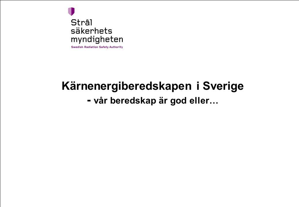 Kärnenergiberedskapen i Sverige - vår beredskap är god eller…