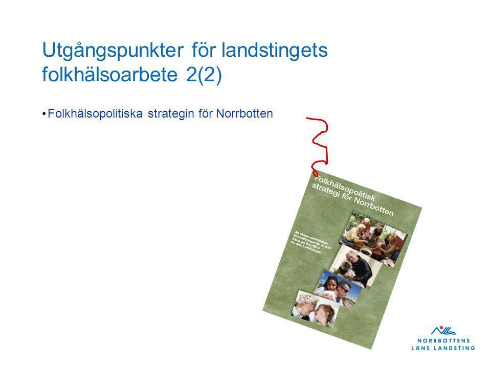 Utgångspunkter för landstingets folkhälsoarbete 2(2) Folkhälsopolitiska strategin för Norrbotten