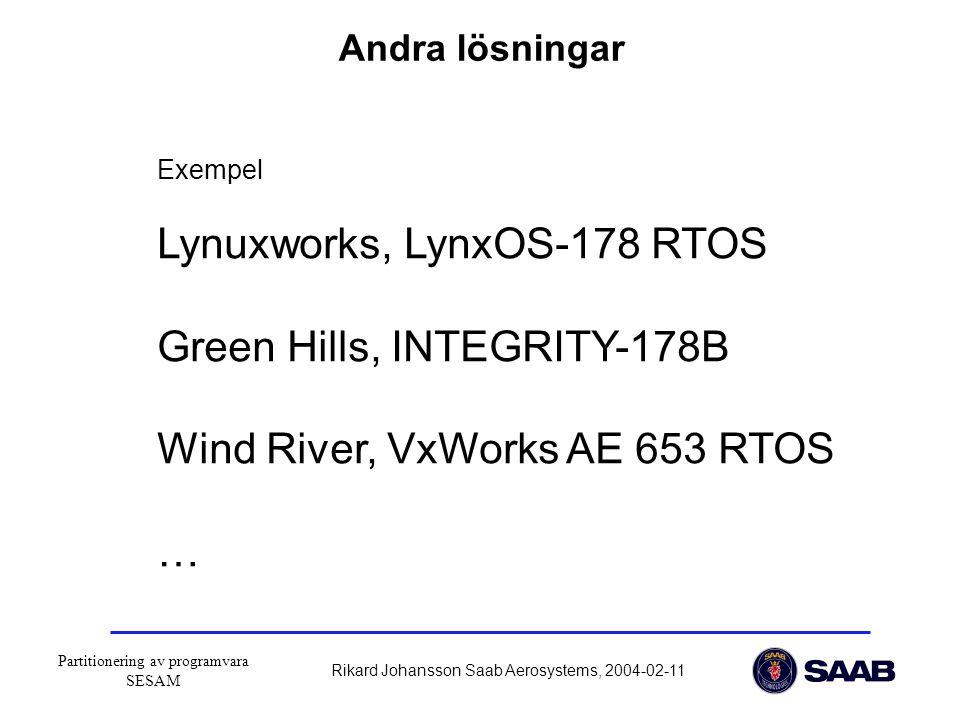 Partitionering av programvara SESAM Rikard Johansson Saab Aerosystems, 2004-02-11 Andra lösningar Exempel Lynuxworks, LynxOS-178 RTOS Green Hills, INTEGRITY-178B Wind River, VxWorks AE 653 RTOS …