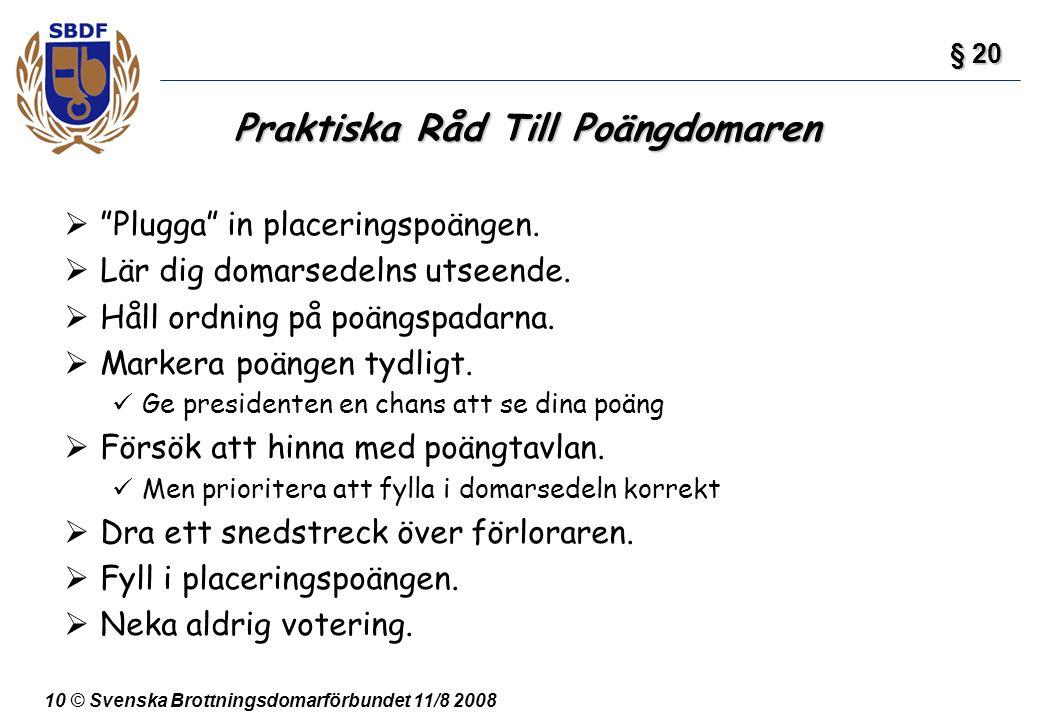 """10 © Svenska Brottningsdomarförbundet 11/8 2008 Praktiska Råd Till Poängdomaren  """"Plugga"""" in placeringspoängen.  Lär dig domarsedelns utseende.  Hå"""