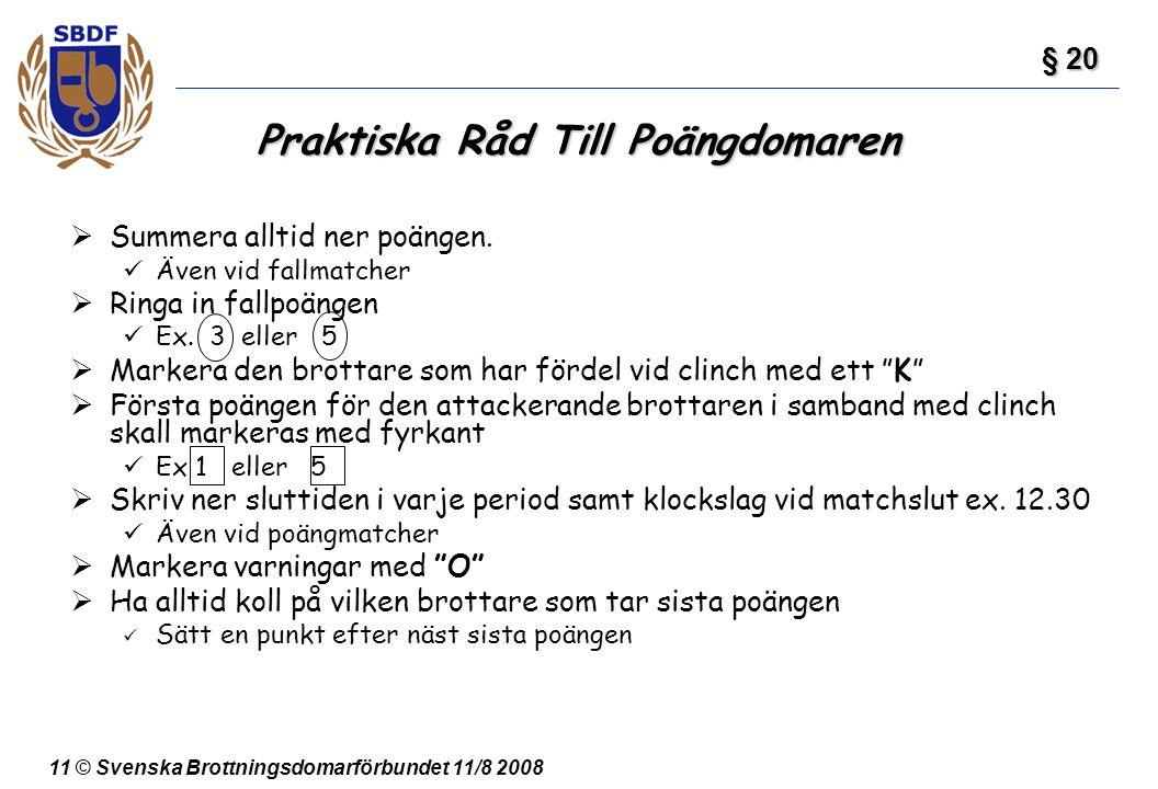 11 © Svenska Brottningsdomarförbundet 11/8 2008  Summera alltid ner poängen. Även vid fallmatcher  Ringa in fallpoängen Ex. 3 eller 5  Markera den