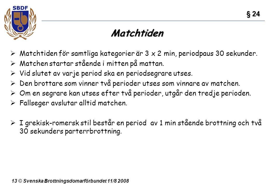 13 © Svenska Brottningsdomarförbundet 11/8 2008 Matchtiden  Matchtiden för samtliga kategorier är 3 x 2 min, periodpaus 30 sekunder.  Matchen starta