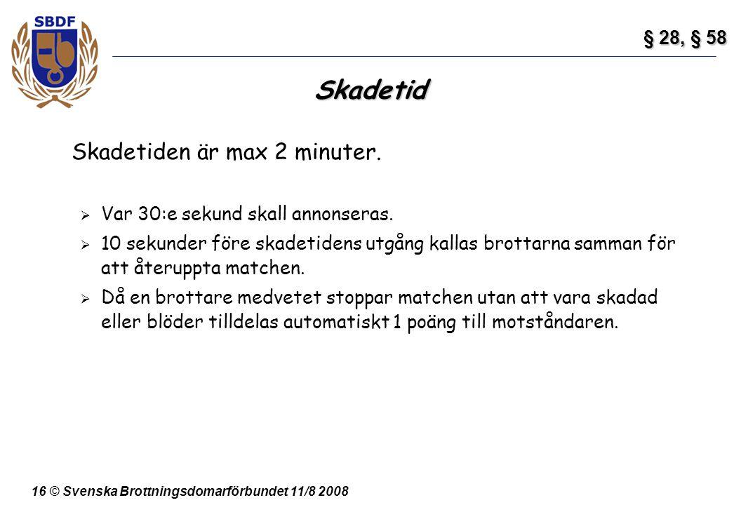 16 © Svenska Brottningsdomarförbundet 11/8 2008 Skadetid Skadetiden är max 2 minuter.  Var 30:e sekund skall annonseras.  10 sekunder före skadetide