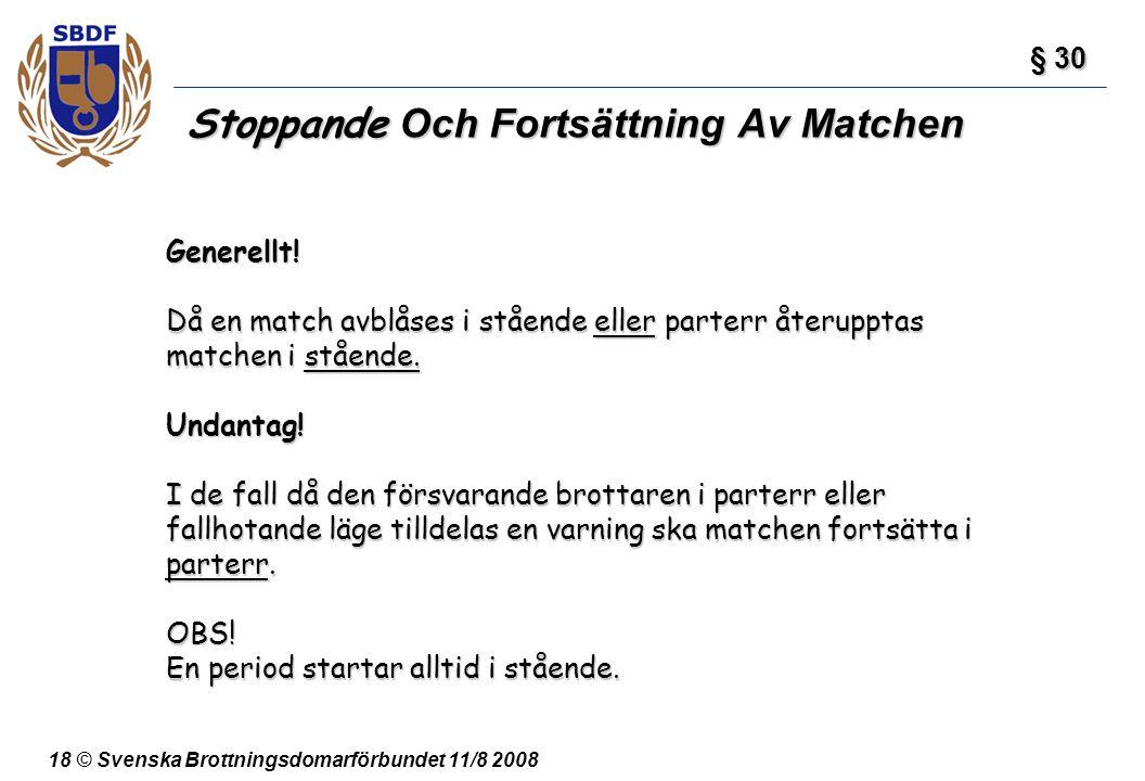 18 © Svenska Brottningsdomarförbundet 11/8 2008 Stoppande Och Fortsättning Av Matchen § 30 § 30 Generellt! Då en match avblåses i stående eller parter