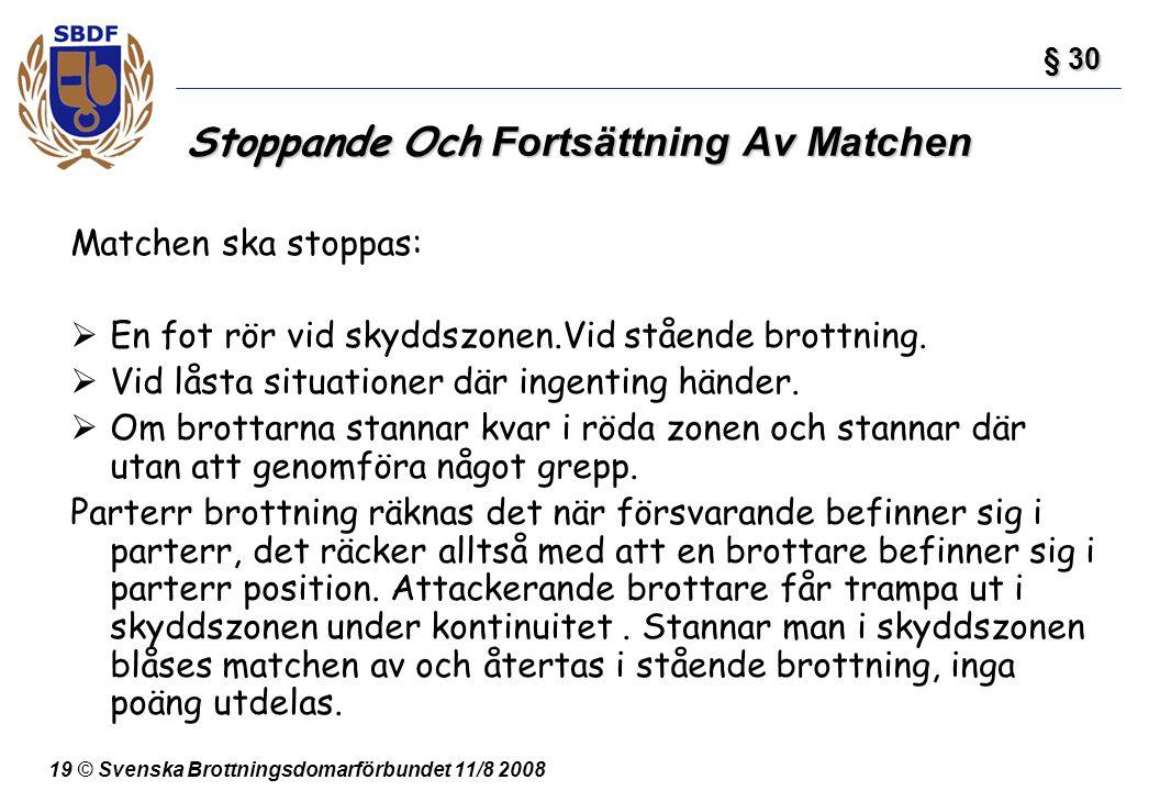 19 © Svenska Brottningsdomarförbundet 11/8 2008 Stoppande Och Fortsättning Av Matchen Matchen ska stoppas:  En fot rör vid skyddszonen.Vid stående br
