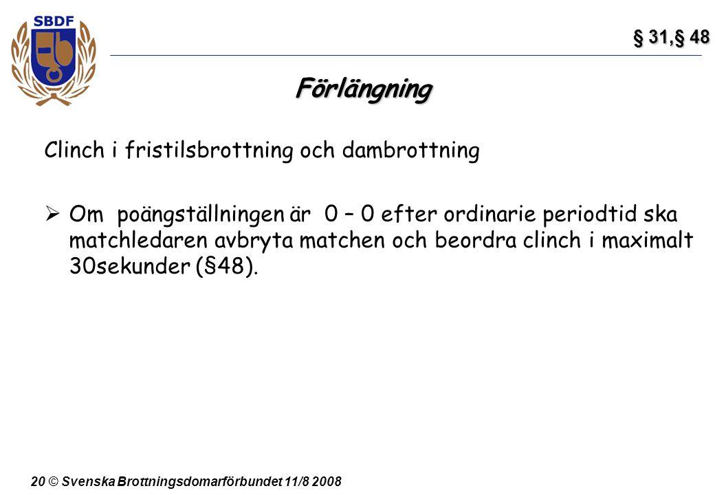 20 © Svenska Brottningsdomarförbundet 11/8 2008 Förlängning Clinch i fristilsbrottning och dambrottning  Om poängställningen är 0 – 0 efter ordinarie
