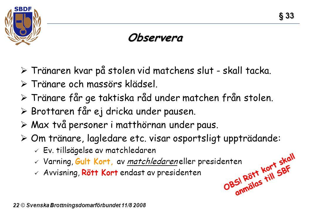 22 © Svenska Brottningsdomarförbundet 11/8 2008 Observera  Tränaren kvar på stolen vid matchens slut - skall tacka.  Tränare och massörs klädsel. 