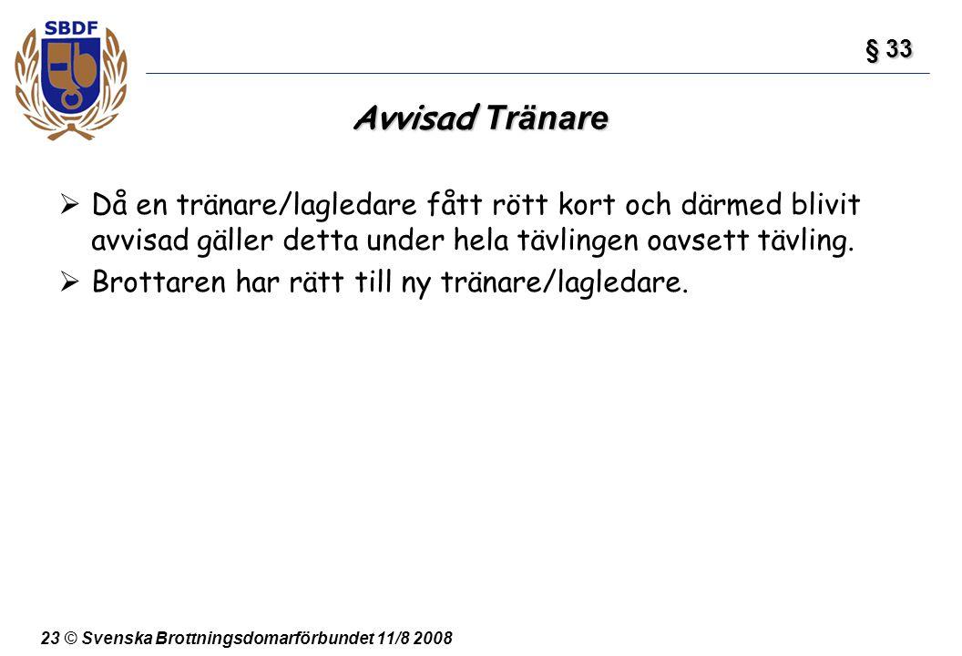 23 © Svenska Brottningsdomarförbundet 11/8 2008 Avvisad Tränare  Då en tränare/lagledare fått rött kort och därmed blivit avvisad gäller detta under