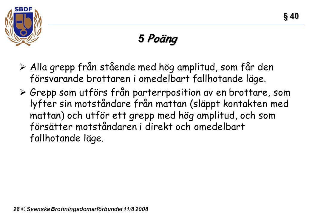 28 © Svenska Brottningsdomarförbundet 11/8 2008 5 Poäng  Alla grepp från stående med hög amplitud, som får den försvarande brottaren i omedelbart fal