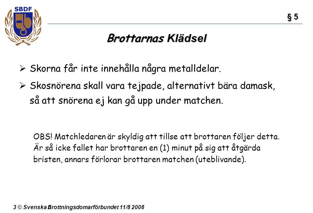 3 © Svenska Brottningsdomarförbundet 11/8 2008 Brottarnas Klädsel  Skorna får inte innehålla några metalldelar.  Skosnörena skall vara tejpade, alte