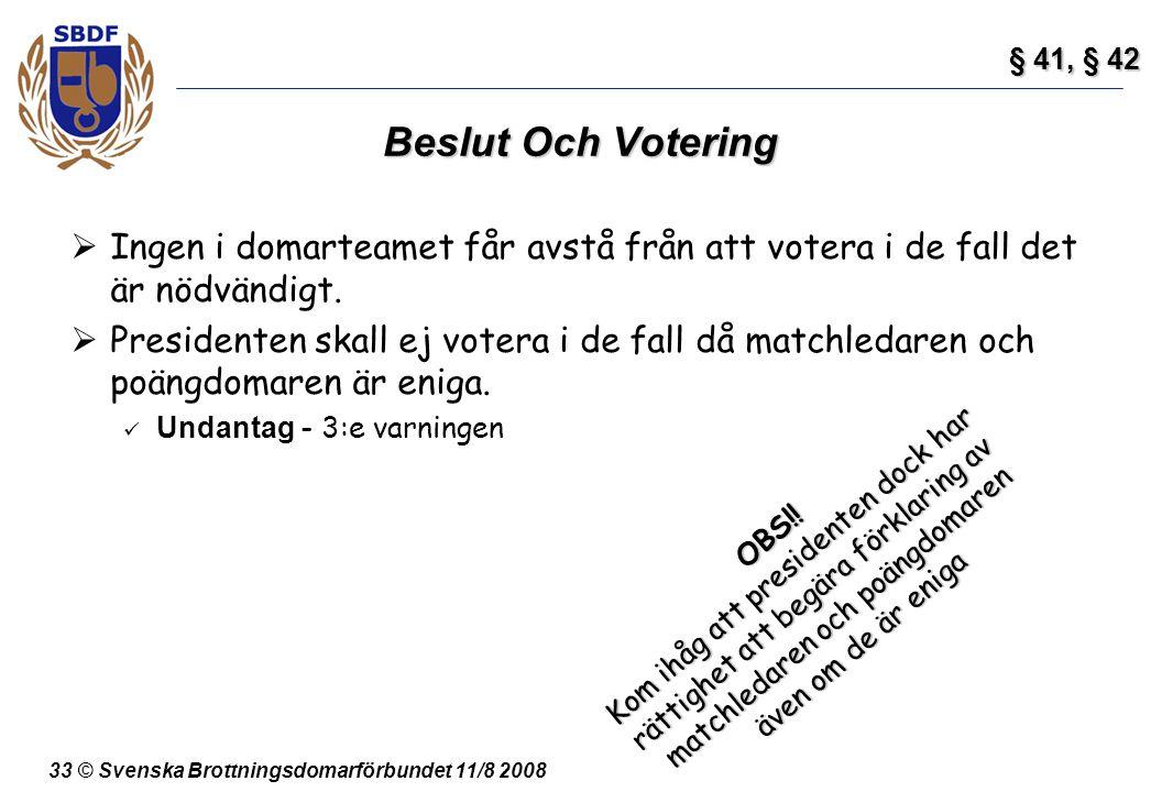 33 © Svenska Brottningsdomarförbundet 11/8 2008 Beslut Och Votering  Ingen i domarteamet får avstå från att votera i de fall det är nödvändigt.  Pre