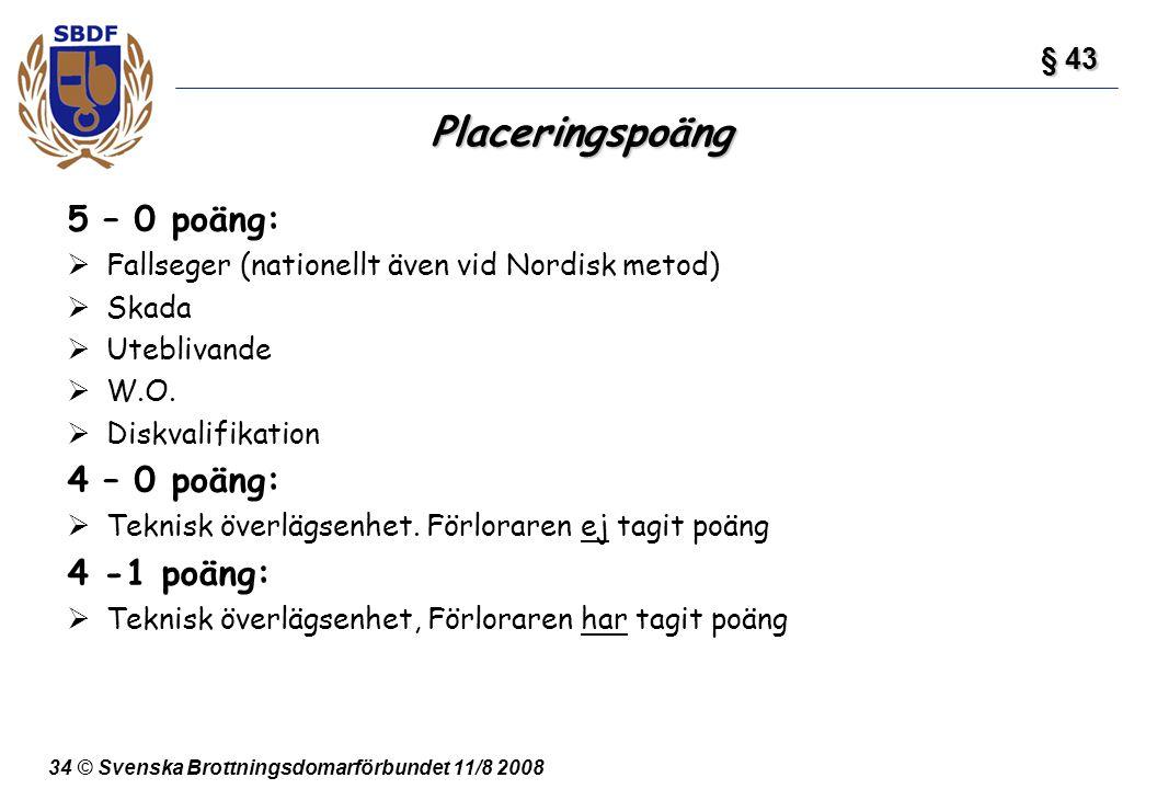 34 © Svenska Brottningsdomarförbundet 11/8 2008 Placeringspoäng 5 – 0 poäng:  Fallseger (nationellt även vid Nordisk metod)  Skada  Uteblivande  W