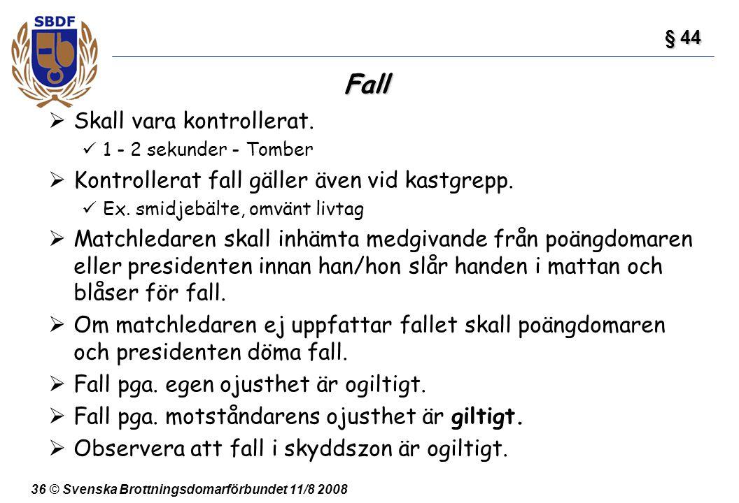 36 © Svenska Brottningsdomarförbundet 11/8 2008 Fall  Skall vara kontrollerat. 1 - 2 sekunder - Tomber  Kontrollerat fall gäller även vid kastgrepp.