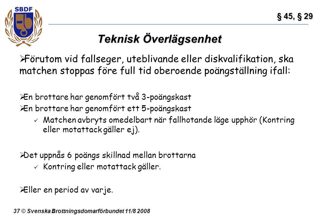 37 © Svenska Brottningsdomarförbundet 11/8 2008 Teknisk Överlägsenhet  Förutom vid fallseger, uteblivande eller diskvalifikation, ska matchen stoppas