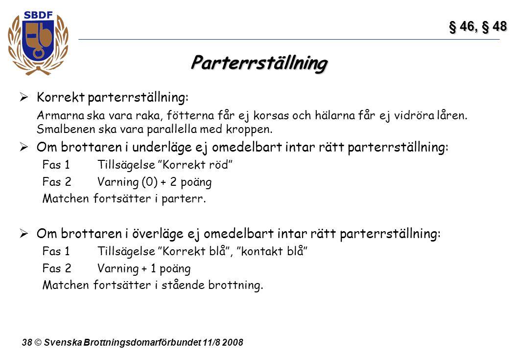 38 © Svenska Brottningsdomarförbundet 11/8 2008 Parterrställning  Korrekt parterrställning: Armarna ska vara raka, fötterna får ej korsas och hälarna