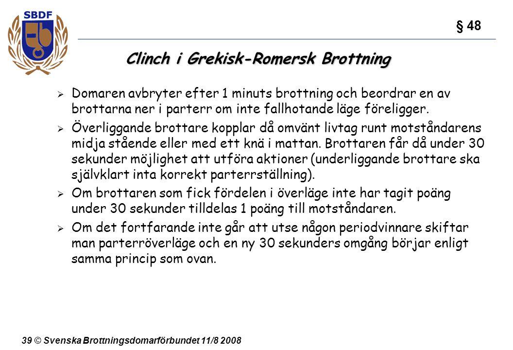 39 © Svenska Brottningsdomarförbundet 11/8 2008 Clinch i Grekisk-Romersk Brottning  Domaren avbryter efter 1 minuts brottning och beordrar en av brot