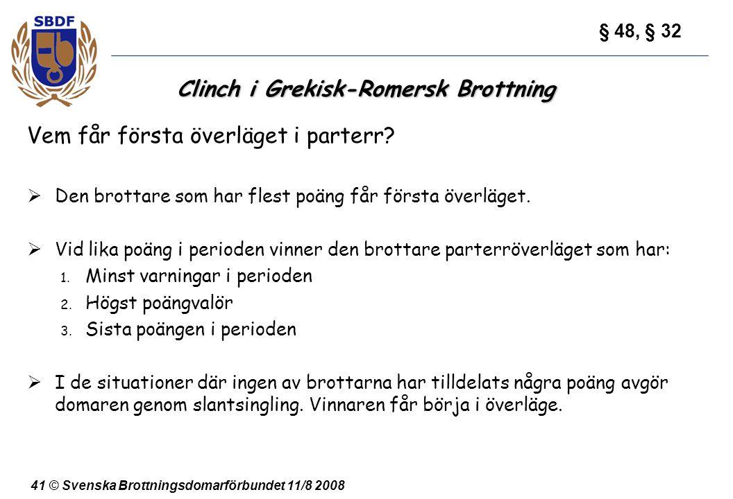41 © Svenska Brottningsdomarförbundet 11/8 2008 Clinch i Grekisk-Romersk Brottning Vem får första överläget i parterr?  Den brottare som har flest po