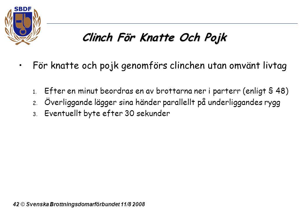 42 © Svenska Brottningsdomarförbundet 11/8 2008 Clinch För Knatte Och Pojk För knatte och pojk genomförs clinchen utan omvänt livtag 1. Efter en minut