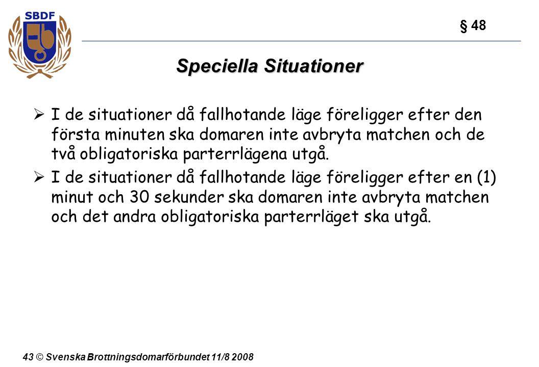43 © Svenska Brottningsdomarförbundet 11/8 2008 Speciella Situationer  I de situationer då fallhotande läge föreligger efter den första minuten ska d