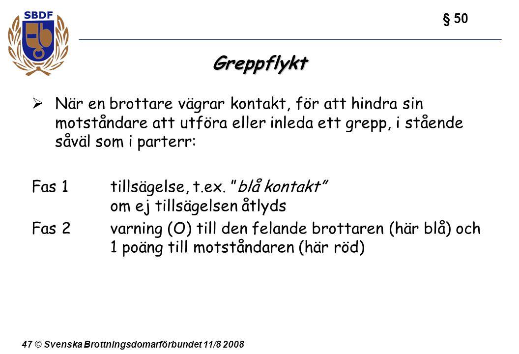 47 © Svenska Brottningsdomarförbundet 11/8 2008 Greppflykt  När en brottare vägrar kontakt, för att hindra sin motståndare att utföra eller inleda et
