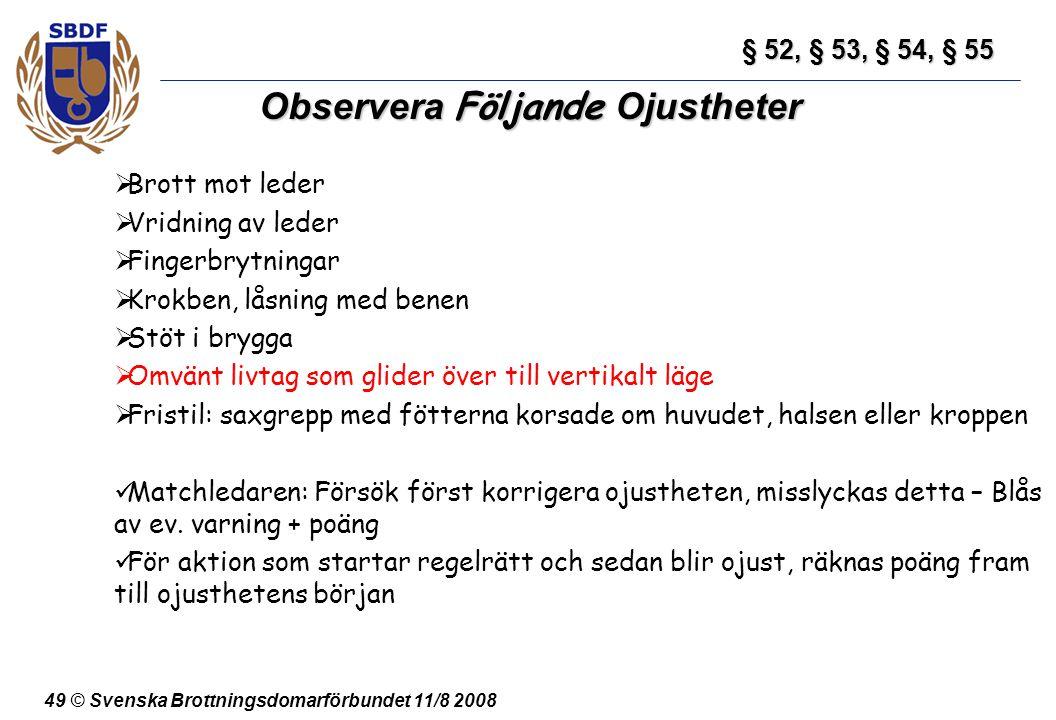 49 © Svenska Brottningsdomarförbundet 11/8 2008 Observera Följande Ojustheter  Brott mot leder  Vridning av leder  Fingerbrytningar  Krokben, låsn