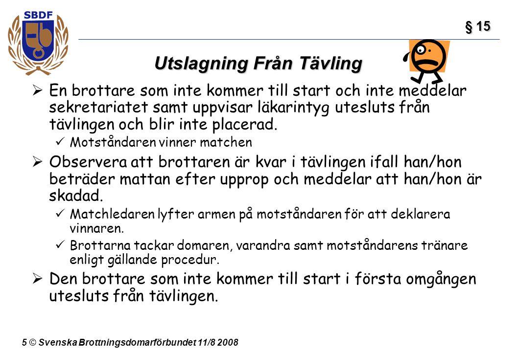 5 © Svenska Brottningsdomarförbundet 11/8 2008 Utslagning Från Tävling  En brottare som inte kommer till start och inte meddelar sekretariatet samt u