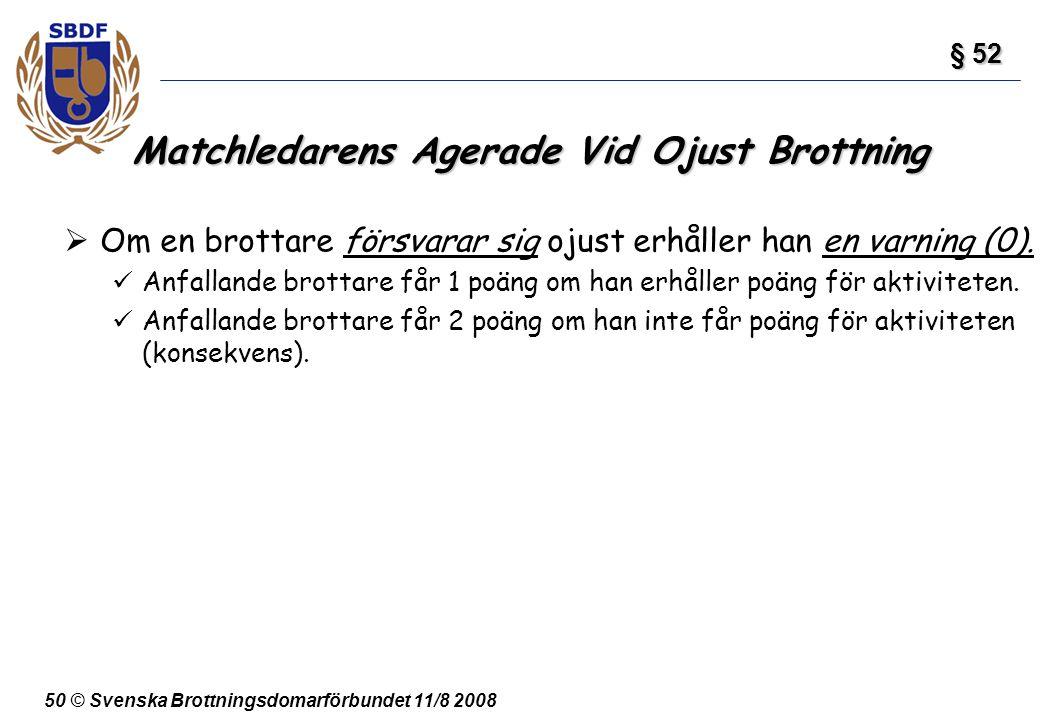 50 © Svenska Brottningsdomarförbundet 11/8 2008 Matchledarens Agerade Vid Ojust Brottning  Om en brottare försvarar sig ojust erhåller han en varning