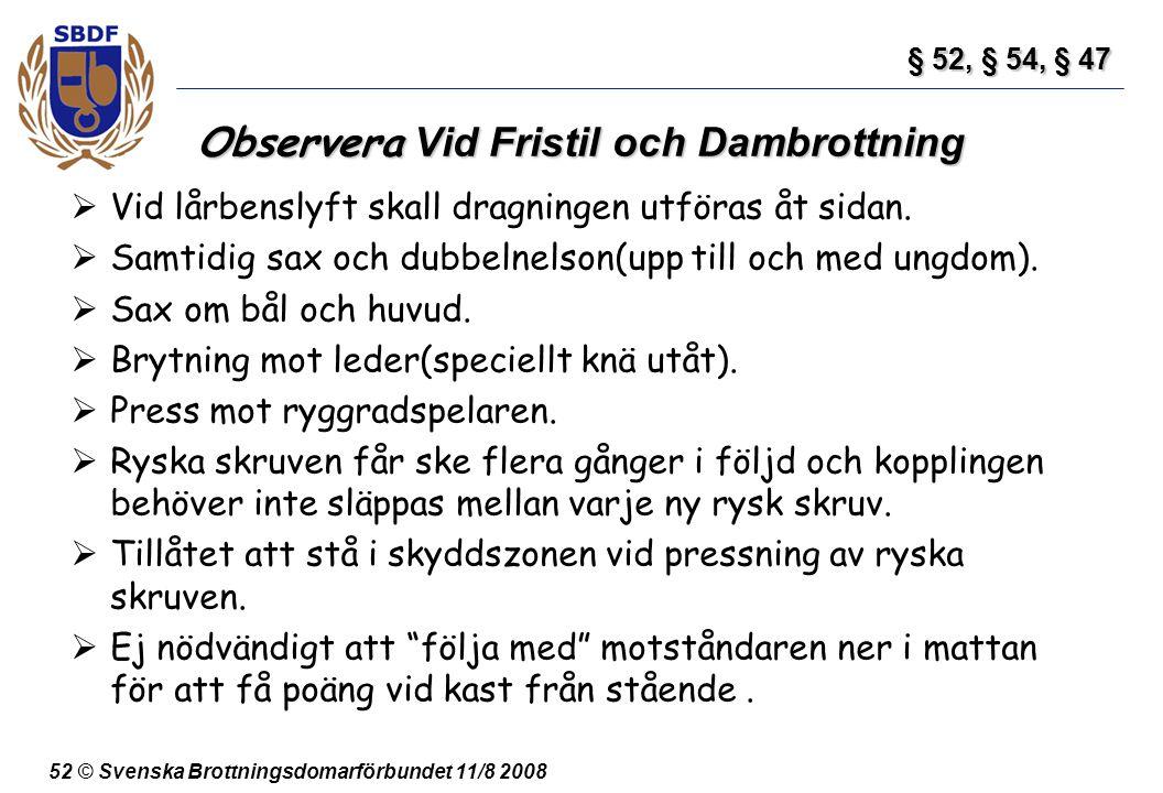52 © Svenska Brottningsdomarförbundet 11/8 2008 Observera Vid Fristil och Dambrottning  Vid lårbenslyft skall dragningen utföras åt sidan.  Samtidig