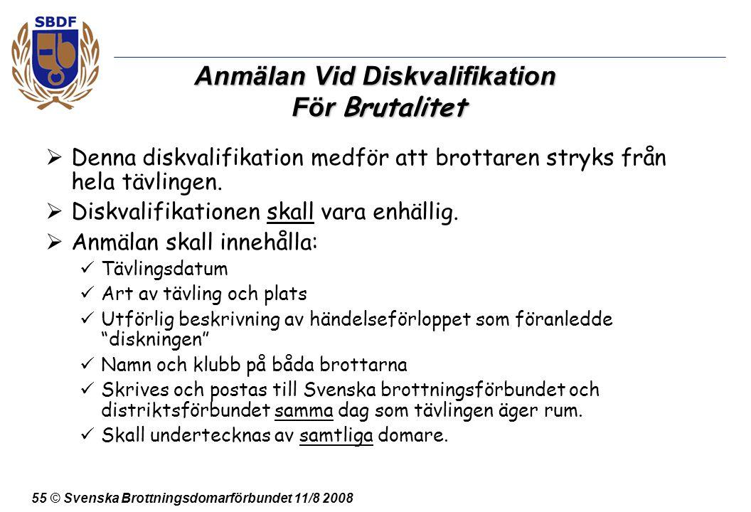 55 © Svenska Brottningsdomarförbundet 11/8 2008 Anmälan Vid Diskvalifikation För Brutalitet  Denna diskvalifikation medför att brottaren stryks från