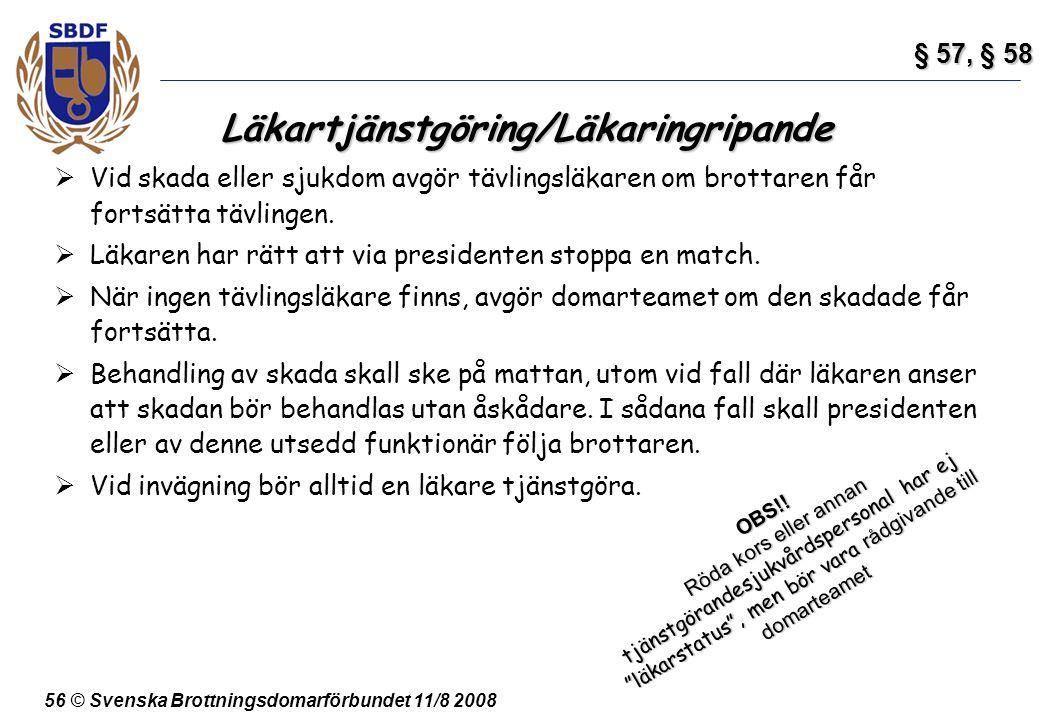 56 © Svenska Brottningsdomarförbundet 11/8 2008 Läkartjänstgöring/Läkaringripande  Vid skada eller sjukdom avgör tävlingsläkaren om brottaren får for