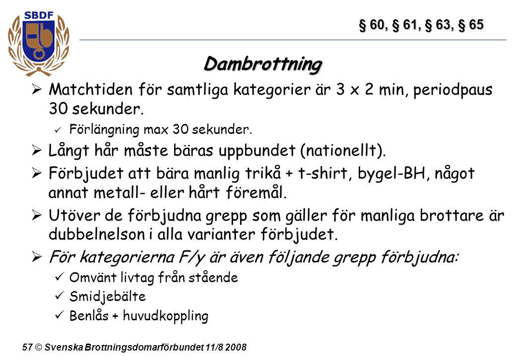 57 © Svenska Brottningsdomarförbundet 11/8 2008 Dambrottning  Matchtiden för samtliga kategorier är 3 x 2 min, periodpaus 30 sekunder. Förlängning ma