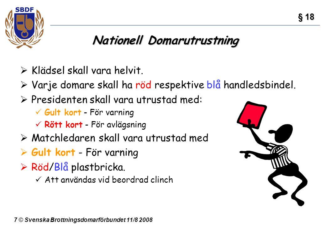 7 © Svenska Brottningsdomarförbundet 11/8 2008 Nationell Domarutrustning  Klädsel skall vara helvit.  Varje domare skall ha röd respektive blå handl