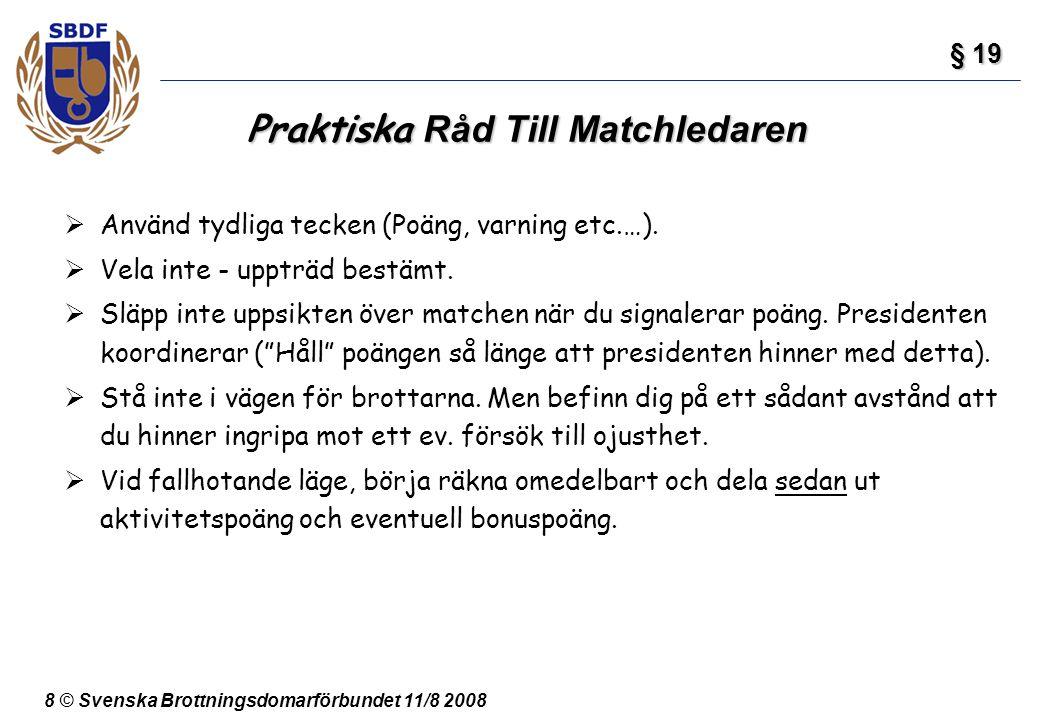 8 © Svenska Brottningsdomarförbundet 11/8 2008 Praktiska Råd Till Matchledaren § 19 § 19  Använd tydliga tecken (Poäng, varning etc.…).  Vela inte -