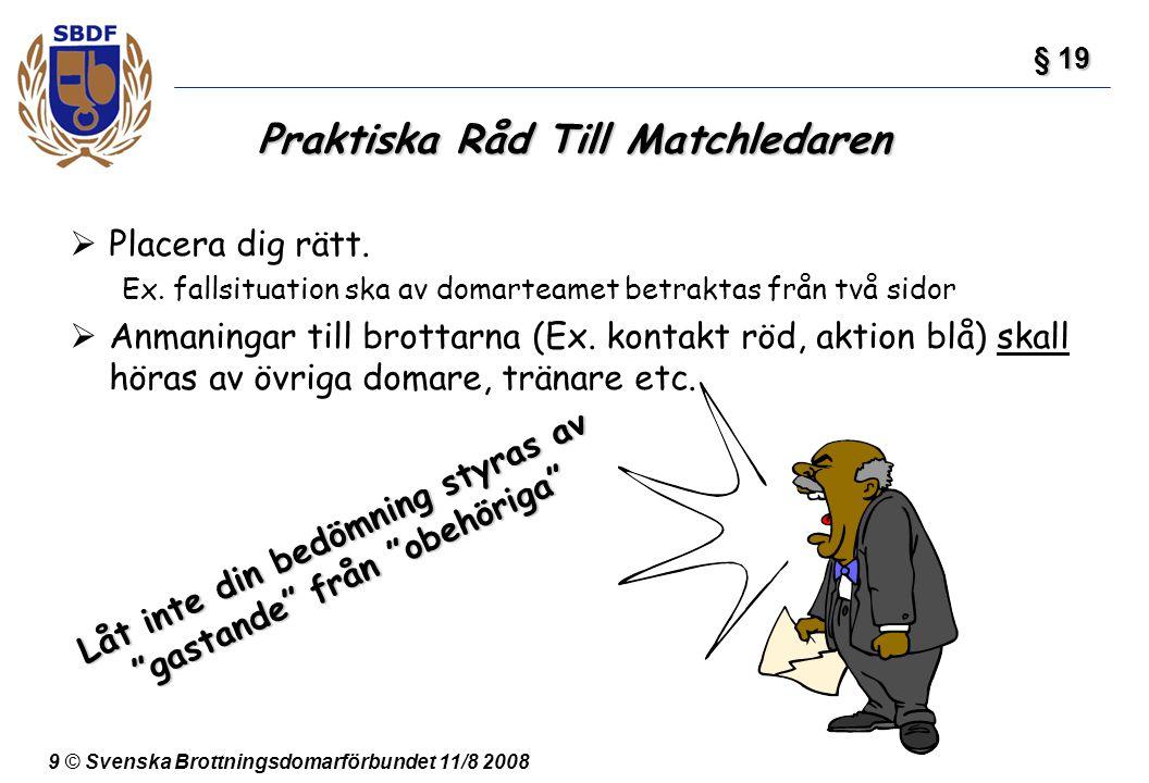 9 © Svenska Brottningsdomarförbundet 11/8 2008 Praktiska Råd Till Matchledaren  Placera dig rätt. Ex. fallsituation ska av domarteamet betraktas från