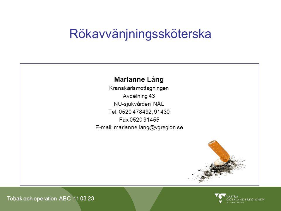 Tobak och operation ABC 11 03 23 Rökavvänjningssköterska Marianne Lång Kranskärlsmottagningen Avdelning 43 NU-sjukvården NÄL Tel.