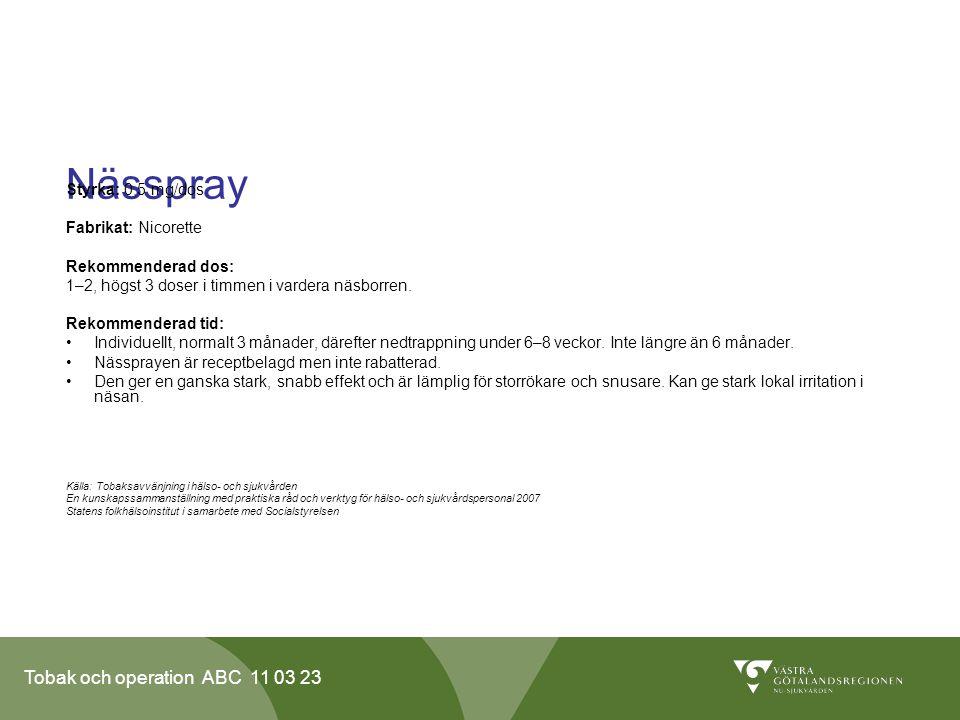 Tobak och operation ABC 11 03 23 Nässpray Styrka: 0,5 mg/dos Fabrikat: Nicorette Rekommenderad dos: 1–2, högst 3 doser i timmen i vardera näsborren.