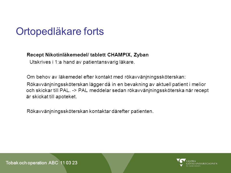Tobak och operation ABC 11 03 23 Ortopedläkare forts Recept Nikotinläkemedel/ tablett CHAMPIX, Zyban Utskrives i 1:a hand av patientansvarig läkare.