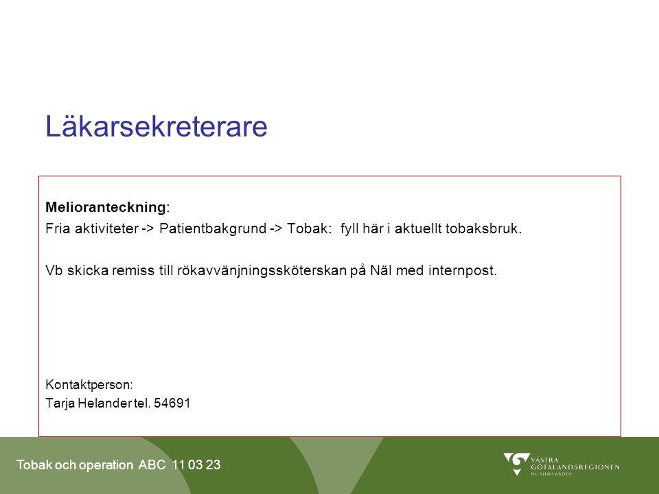 Tobak och operation ABC 11 03 23 Läkarsekreterare Melioranteckning: Fria aktiviteter -> Patientbakgrund -> Tobak: fyll här i aktuellt tobaksbruk.