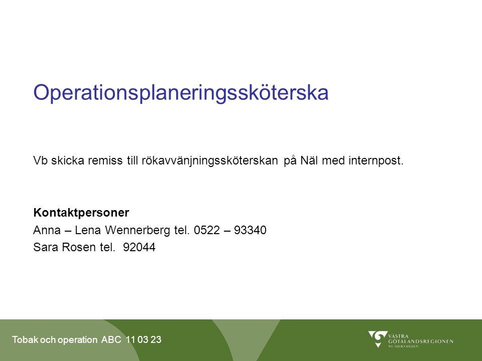 Tobak och operation ABC 11 03 23 Operationsplaneringssköterska Vb skicka remiss till rökavvänjningssköterskan på Näl med internpost.