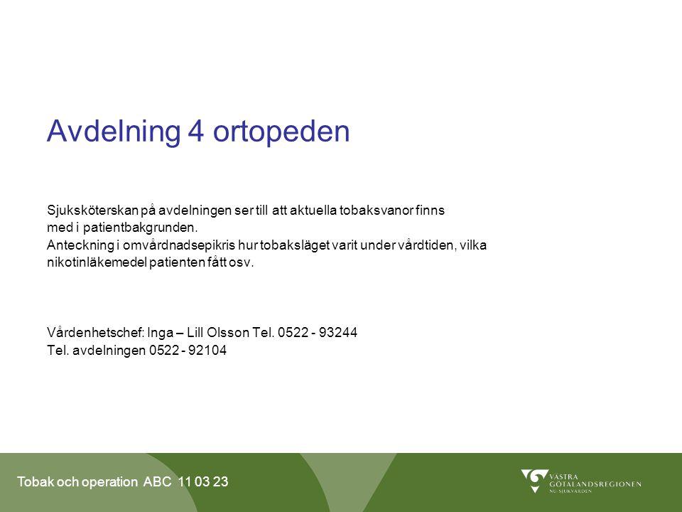 Tobak och operation ABC 11 03 23 Avdelning 4 ortopeden Sjuksköterskan på avdelningen ser till att aktuella tobaksvanor finns med i patientbakgrunden.